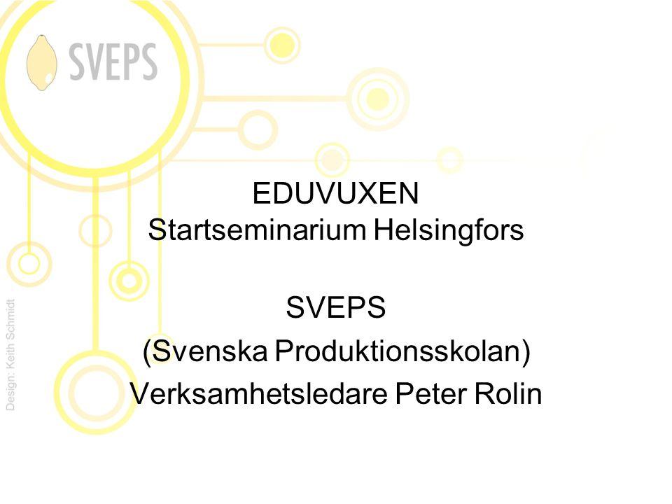 EDUVUXEN Startseminarium Helsingfors SVEPS (Svenska Produktionsskolan) Verksamhetsledare Peter Rolin