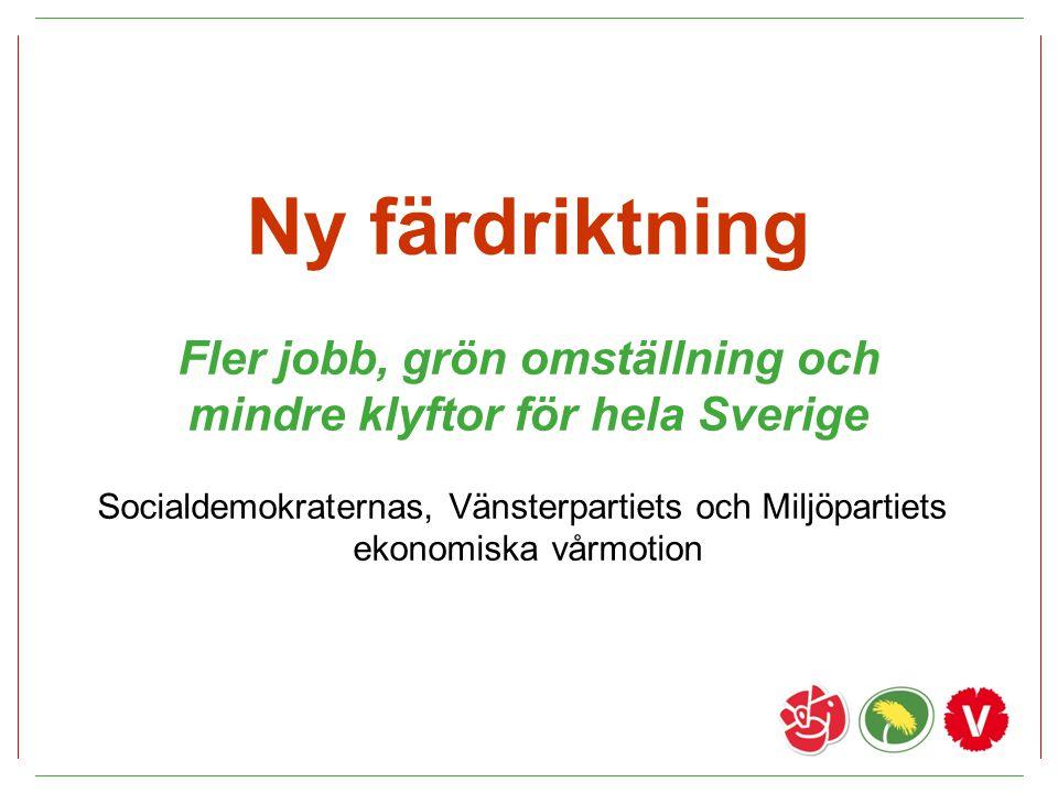 Ny färdriktning Fler jobb, grön omställning och mindre klyftor för hela Sverige Socialdemokraternas, Vänsterpartiets och Miljöpartiets ekonomiska vårm