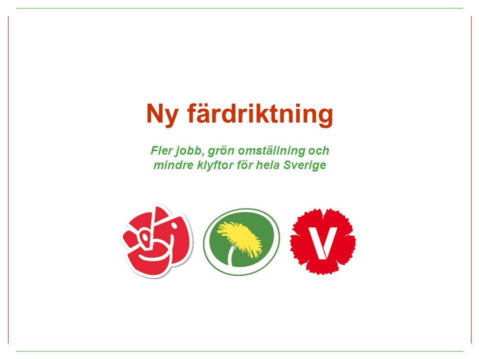 44 Ny färdriktning Fler jobb, grön omställning och mindre klyftor för hela Sverige