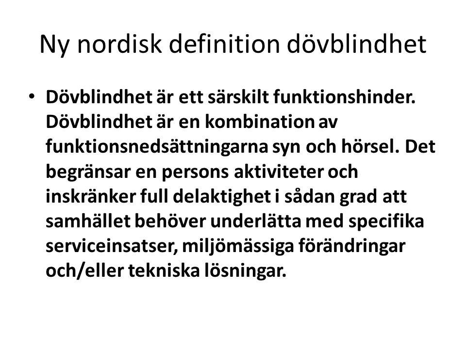 Ny nordisk definition dövblindhet Dövblindhet är ett särskilt funktionshinder.