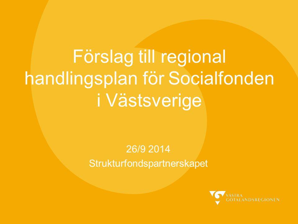 Förslag till regional handlingsplan för Socialfonden i Västsverige 26/9 2014 Strukturfondspartnerskapet