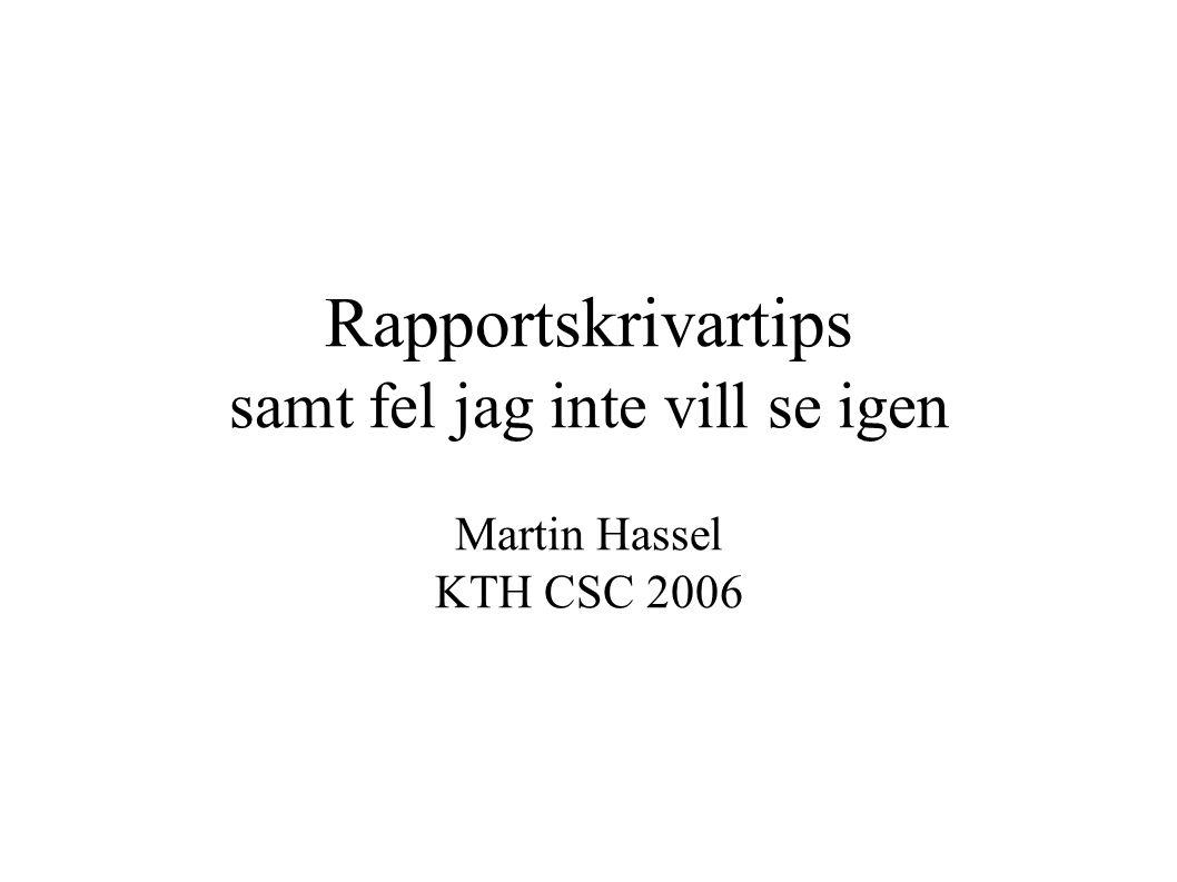 Rapportskrivartips samt fel jag inte vill se igen Martin Hassel KTH CSC 2006