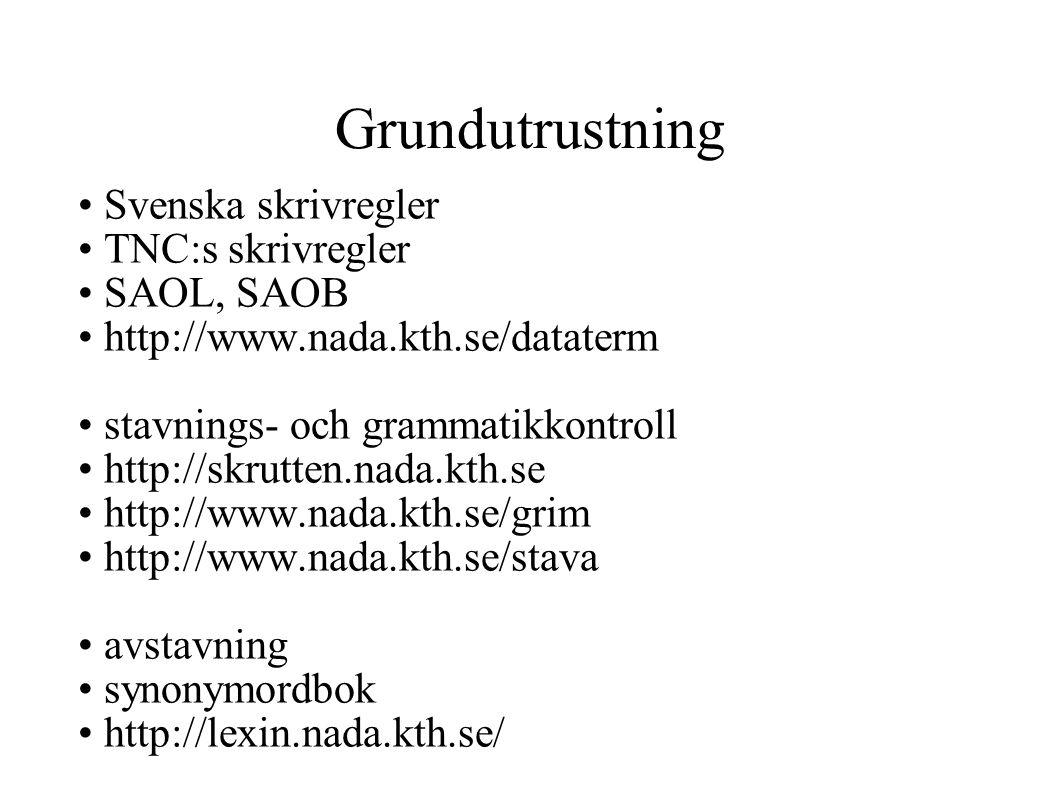 Grundutrustning Svenska skrivregler TNC:s skrivregler SAOL, SAOB http://www.nada.kth.se/dataterm stavnings- och grammatikkontroll http://skrutten.nada.kth.se http://www.nada.kth.se/grim http://www.nada.kth.se/stava avstavning synonymordbok http://lexin.nada.kth.se/