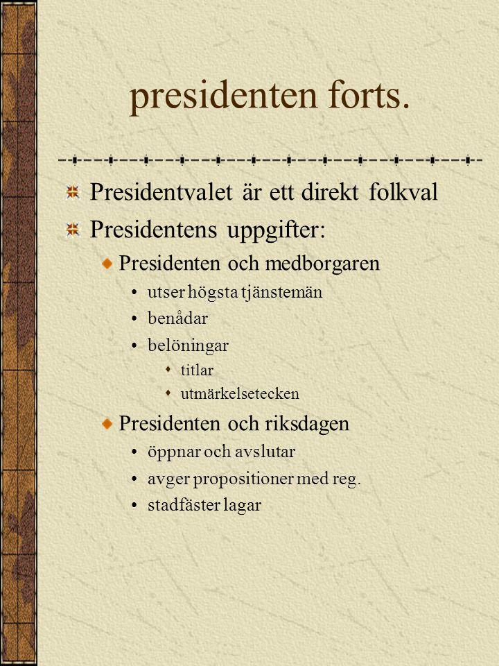 PRESIDENTEN Statschef i Finland Innehar den högsta verkställande makten Kompetenskrav: infödd medborgare Mandatperiod : 6 år, möjligt med två perioder Val i Januari, valen dubbla vid behov Kandidater uppställs av riksdagspartier eller valmansföreningar