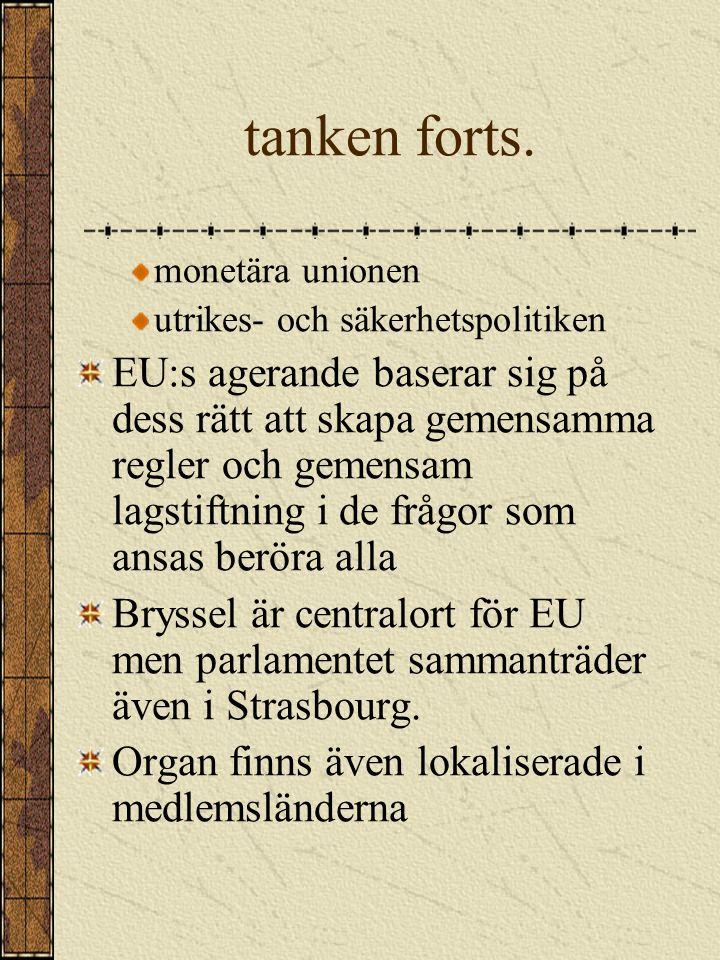 Tanken bakom EU Ett gemensamt agerande är mer effektivt än om länder verkar enskilt Områden där gemensamt agerande anses viktigt är: inre marknad fri rörlighet för kapital,varor,tjänster och arbetstagare gemensam jordbrukspolitik handelspolitik (tullar utåt) social och ekonomisk sammanhållning