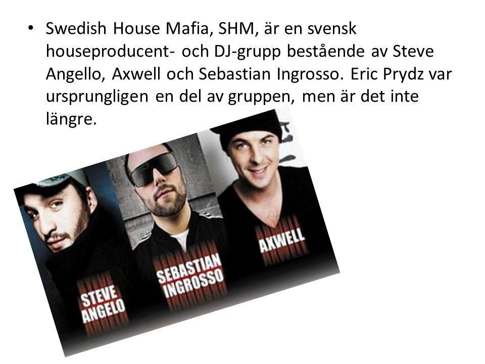 Swedish House Mafia, SHM, är en svensk houseproducent- och DJ-grupp bestående av Steve Angello, Axwell och Sebastian Ingrosso.