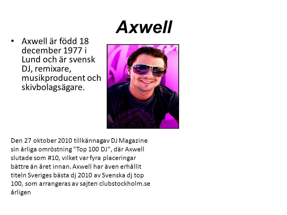Axwell Axwell är född 18 december 1977 i Lund och är svensk DJ, remixare, musikproducent och skivbolagsägare.