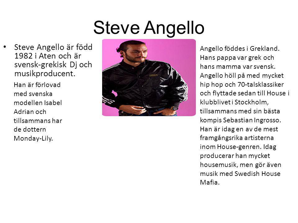 Steve Angello Steve Angello är född 1982 i Aten och är svensk-grekisk Dj och musikproducent. Han är förlovad med svenska modellen Isabel Adrian och ti