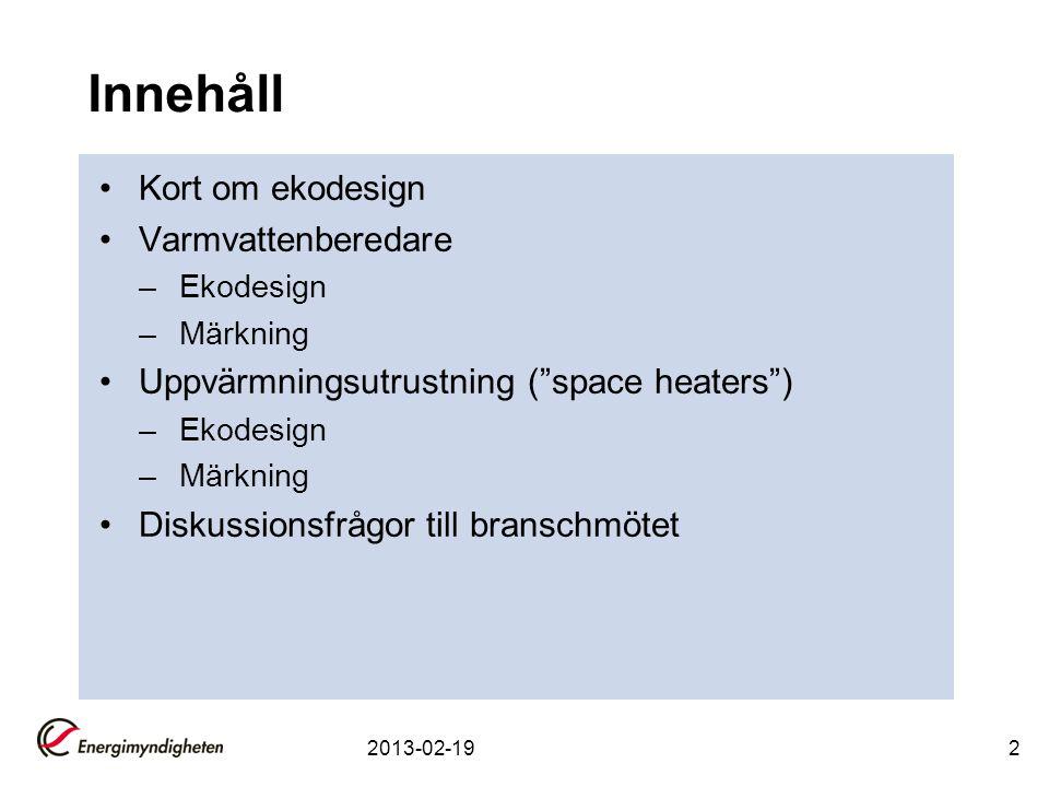 """2 Innehåll Kort om ekodesign Varmvattenberedare –Ekodesign –Märkning Uppvärmningsutrustning (""""space heaters"""") –Ekodesign –Märkning Diskussionsfrågor t"""
