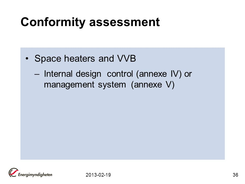 Conformity assessment Space heaters and VVB –Internal design control (annexe IV) or management system (annexe V) 2013-02-1936