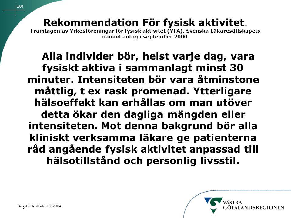 0/00 Birgitta Rolfsdotter 2004 Rekommendation För fysisk aktivitet.