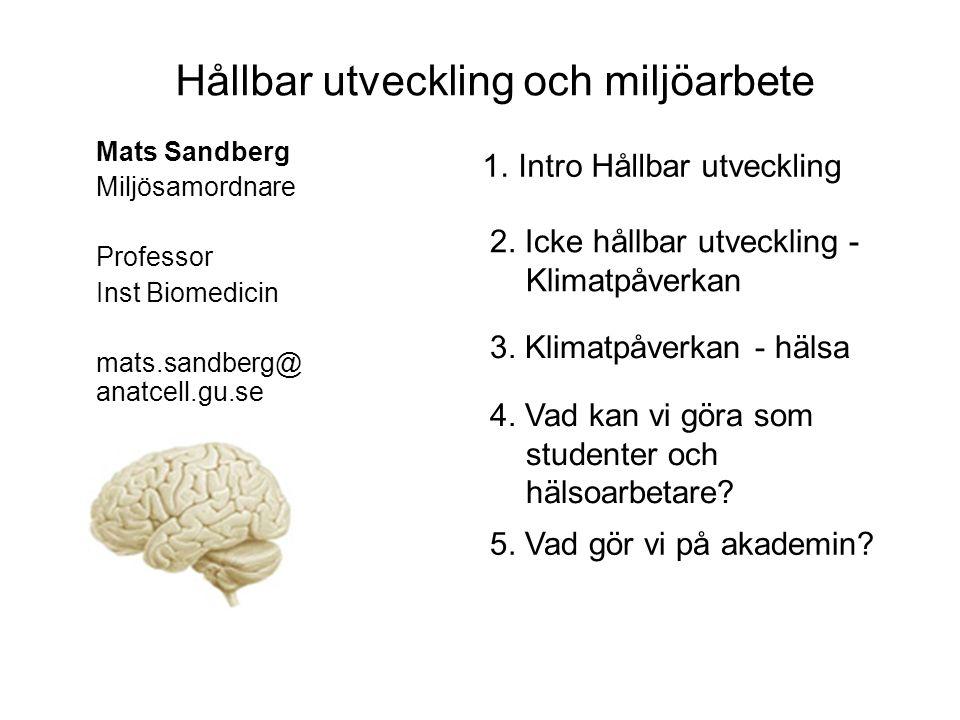 Hållbar utveckling och miljöarbete Mats Sandberg Miljösamordnare Professor Inst Biomedicin mats.sandberg@ anatcell.gu.se 1.Intro Hållbar utveckling 2.
