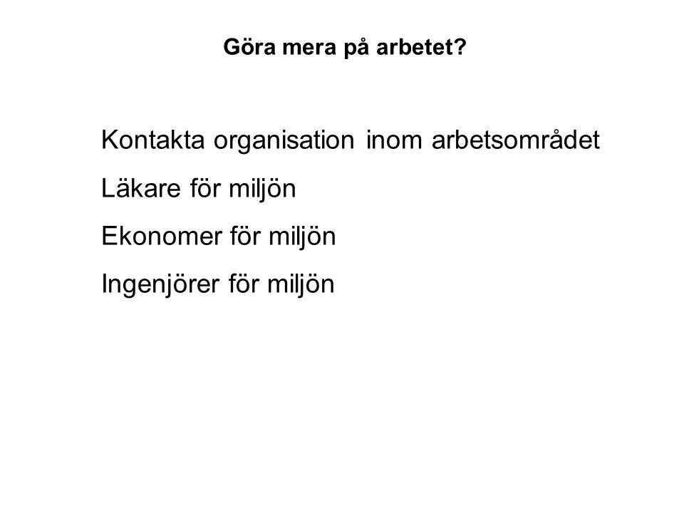 Kontakta organisation inom arbetsområdet Läkare för miljön Ekonomer för miljön Ingenjörer för miljön Göra mera på arbetet?