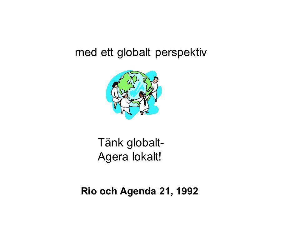 Rio och Agenda 21, 1992 Tänk globalt- Agera lokalt! med ett globalt perspektiv