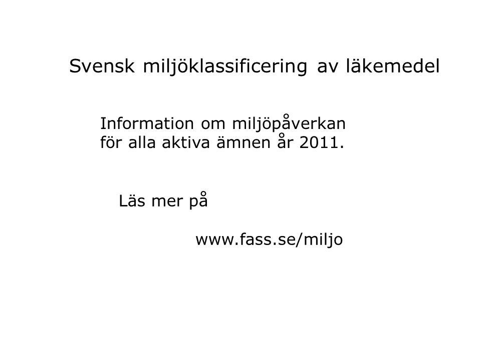 Svensk miljöklassificering av läkemedel Information om miljöpåverkan för alla aktiva ämnen år 2011. Läs mer på www.fass.se/miljo