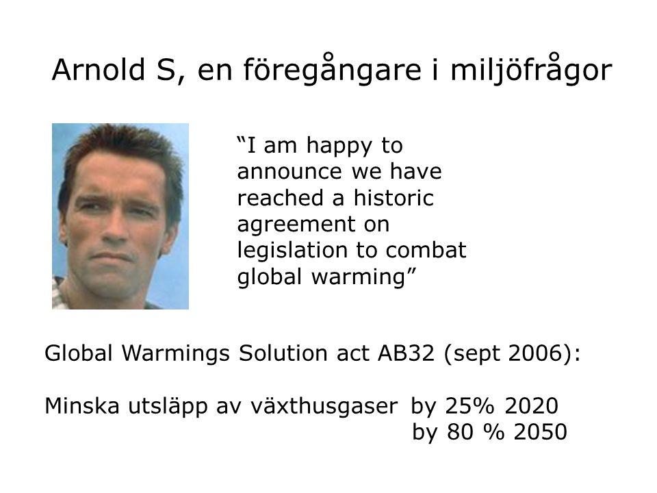 """I am happy to announce we have reached a historic agreement on legislation to combat global warming"" Arnold S, en föregångare i miljöfrågor Global Wa"