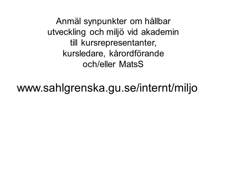 Anmäl synpunkter om hållbar utveckling och miljö vid akademin till kursrepresentanter, kursledare, kårordförande och/eller MatsS www.sahlgrenska.gu.se