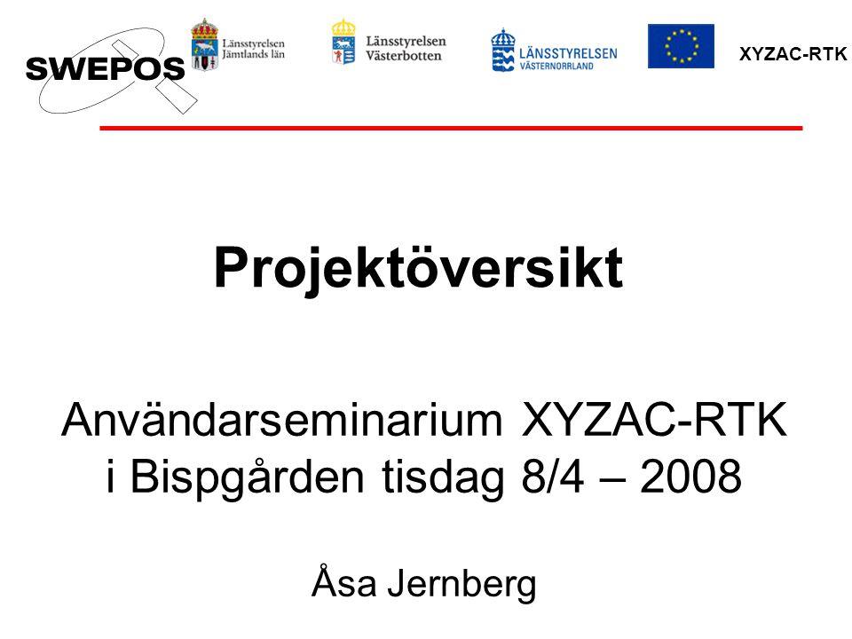 XYZAC-RTK Användarseminarium XYZAC-RTK i Bispgården tisdag 8/4 – 2008 Åsa Jernberg Projektöversikt