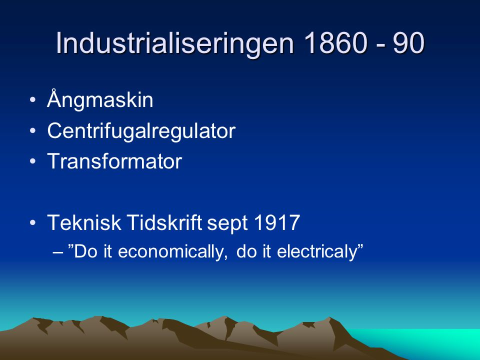 "Industrialiseringen 1860 - 90 Ångmaskin Centrifugalregulator Transformator Teknisk Tidskrift sept 1917 –""Do it economically, do it electricaly"""
