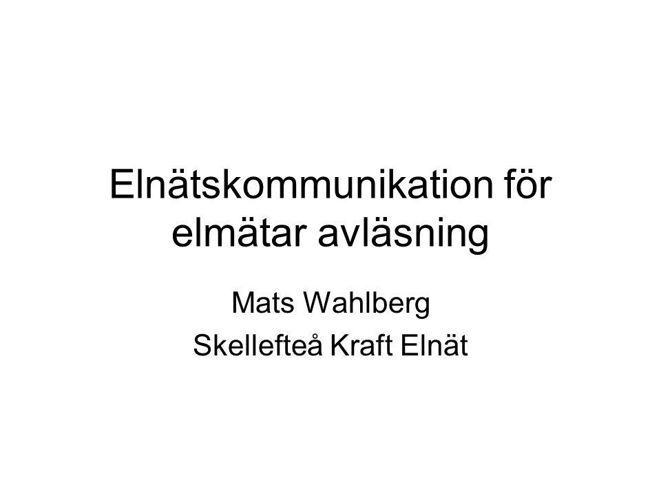 Elnätskommunikation för elmätar avläsning Mats Wahlberg Skellefteå Kraft Elnät
