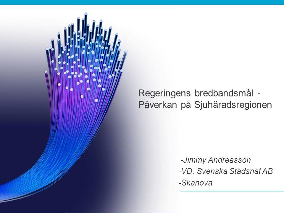 1 Regeringens bredbandsmål - Påverkan på Sjuhäradsregionen -Jimmy Andreasson -VD, Svenska Stadsnät AB -Skanova