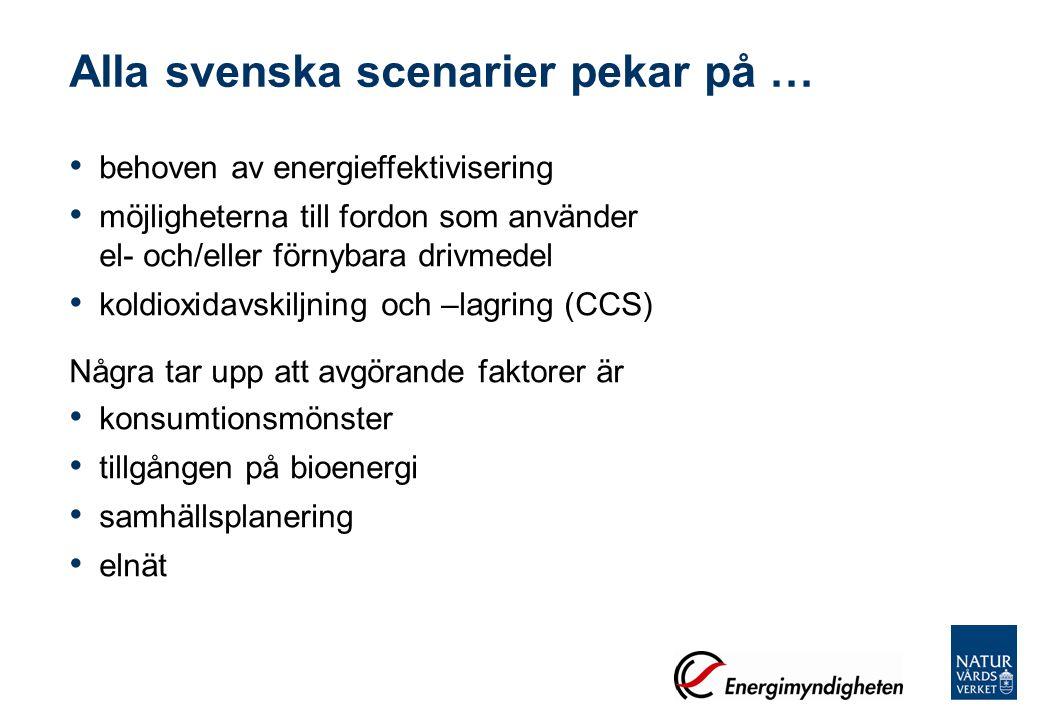 Alla svenska scenarier pekar på … behoven av energieffektivisering möjligheterna till fordon som använder el- och/eller förnybara drivmedel koldioxida