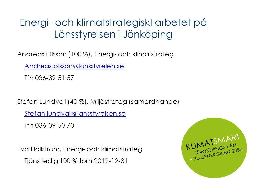 Energi- och klimatstrategiskt arbetet på Länsstyrelsen i Jönköping Andreas Olsson (100 %), Energi- och klimatstrateg Andreas.olsson@lansstyrelen.se Tf