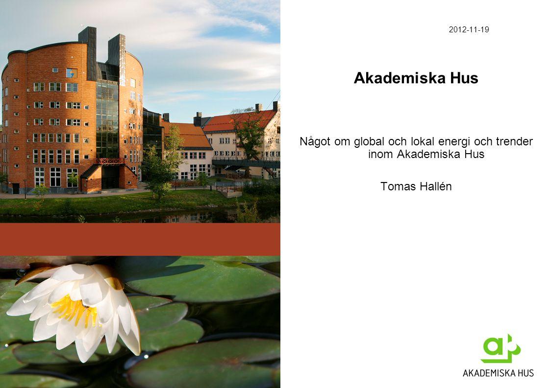 1 2012-11-19 Akademiska Hus Något om global och lokal energi och trender inom Akademiska Hus Tomas Hallén