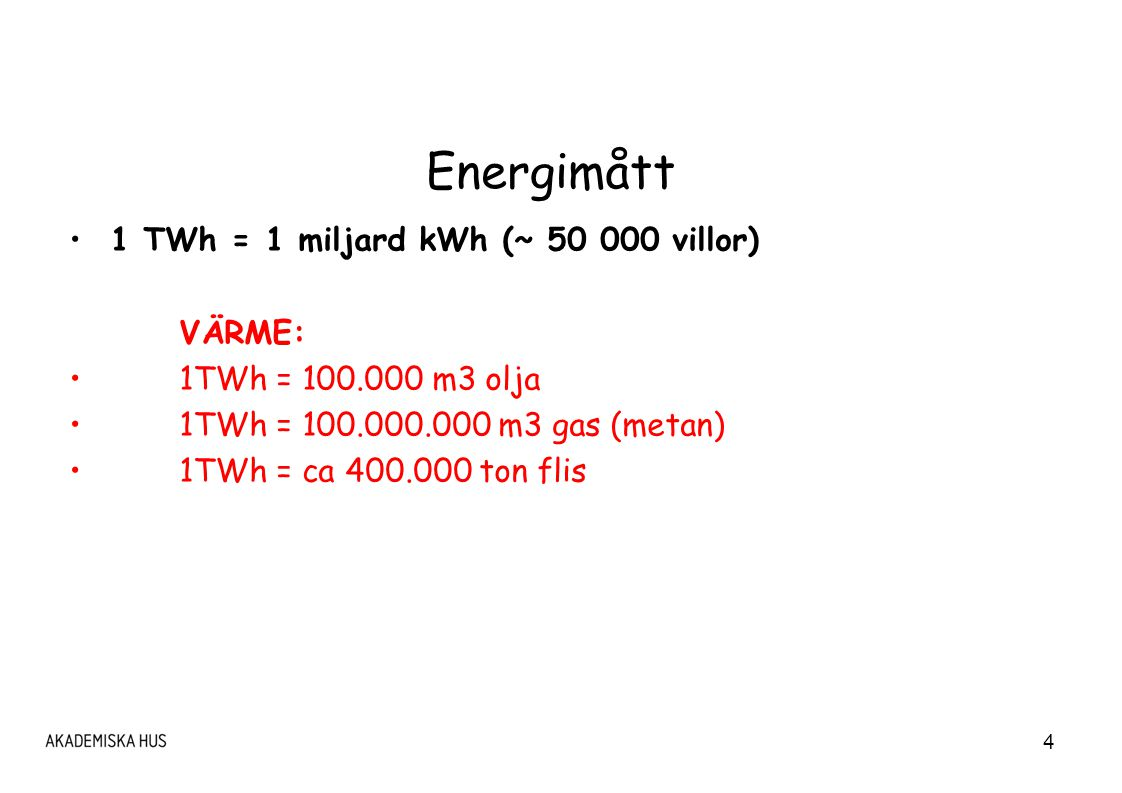 4 Energimått 1 TWh = 1 miljard kWh (~ 50 000 villor) VÄRME: 1TWh = 100.000 m3 olja 1TWh = 100.000.000 m3 gas (metan) 1TWh = ca 400.000 ton flis