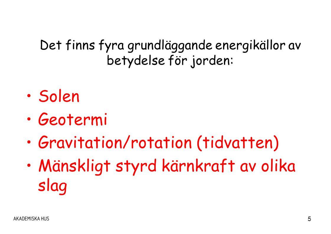 6 Några energisiffror Från solen mot jorden: ~ 1 500 000 000 TWh/år Geotermi:~ 1 000 000 TWh/år Världens totala förbrukning~ 100 000 TWh/år 2) Kärnkraft (i drift):~ 8 000 TWh/år Sverige totalt:~ 410-600 TWh/år varav el: (kärnkraft 50 %)~ 150 TWh/år Tidvatten (i drift) ~ 1 TWh/år 1) Akademiska Hus~ 1 TWh/år 1) uppskattat längs Storbritanniens kust ~ 35 TWh/år 2) E=mc 2 ger ~ 4,5 ton massa/år