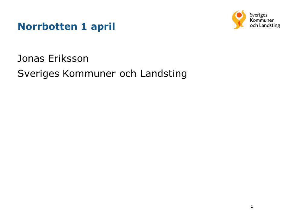 1 Norrbotten 1 april Jonas Eriksson Sveriges Kommuner och Landsting