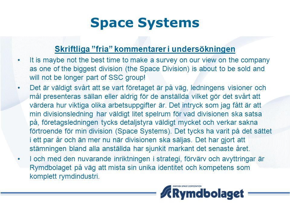 """Space Systems Skriftliga """"fria"""" kommentarer i undersökningen It is maybe not the best time to make a survey on our view on the company as one of the b"""