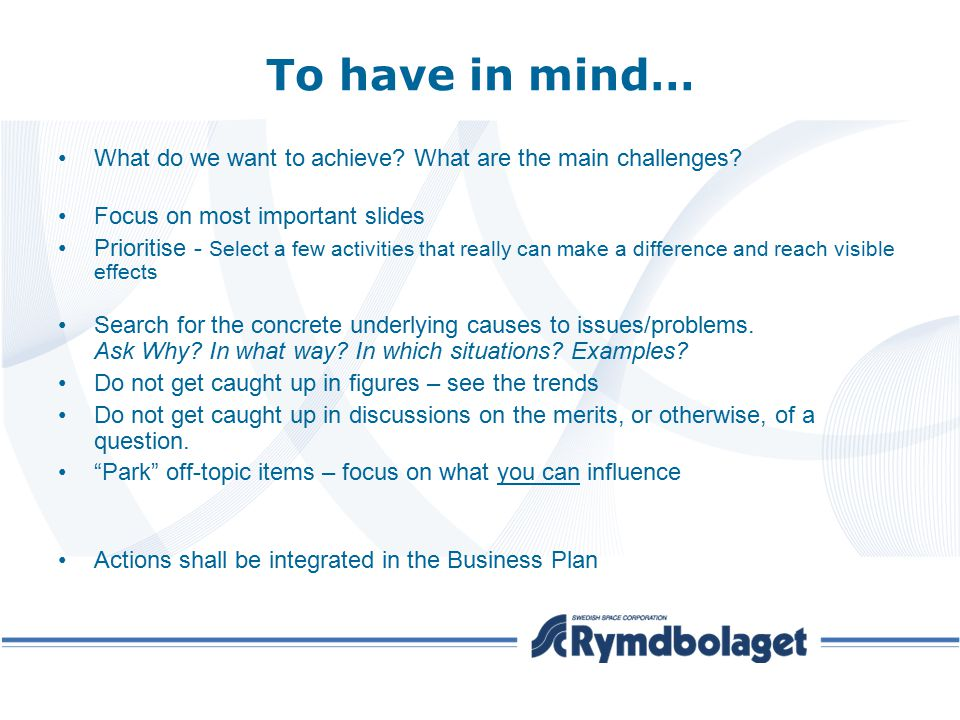 To have in mind… What do we want to achieve? What are the main challenges? Focus on most important slides Prioritise - Select a few activities that re