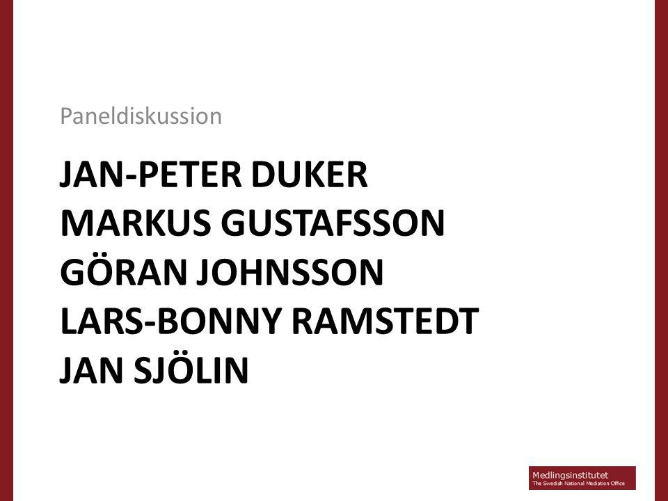 JAN-PETER DUKER MARKUS GUSTAFSSON GÖRAN JOHNSSON LARS-BONNY RAMSTEDT JAN SJÖLIN Paneldiskussion
