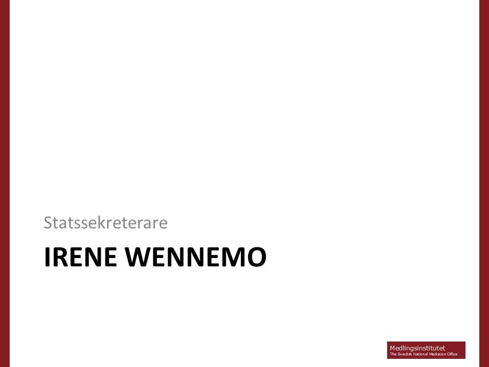 IRENE WENNEMO Statssekreterare