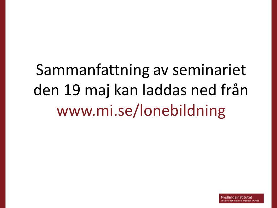 Sammanfattning av seminariet den 19 maj kan laddas ned från www.mi.se/lonebildning