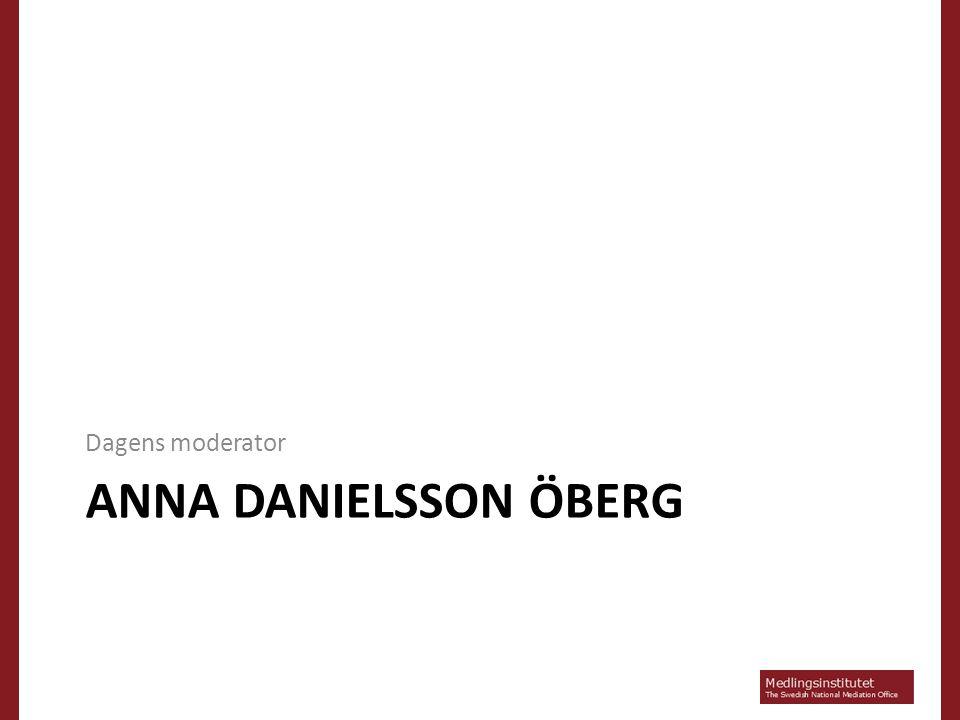 ANNA DANIELSSON ÖBERG Dagens moderator