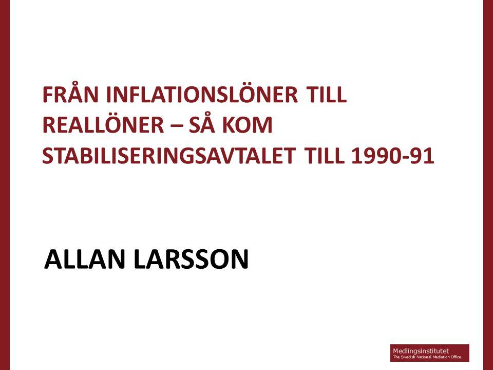 ALLAN LARSSON FRÅN INFLATIONSLÖNER TILL REALLÖNER – SÅ KOM STABILISERINGSAVTALET TILL 1990-91