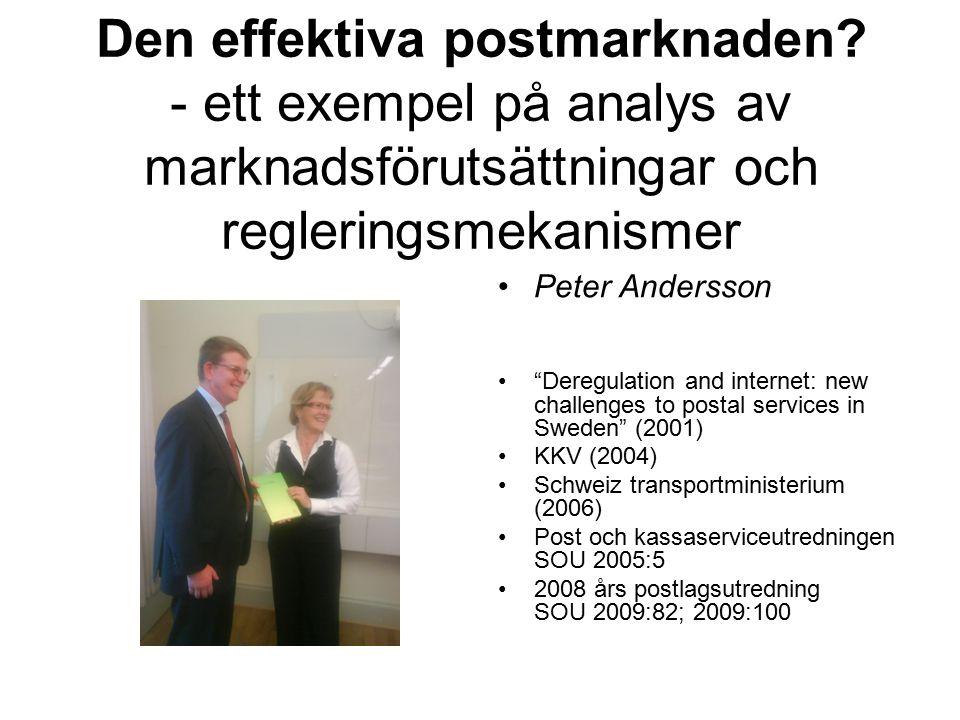 """Den effektiva postmarknaden? - ett exempel på analys av marknadsförutsättningar och regleringsmekanismer Peter Andersson """"Deregulation and internet: n"""