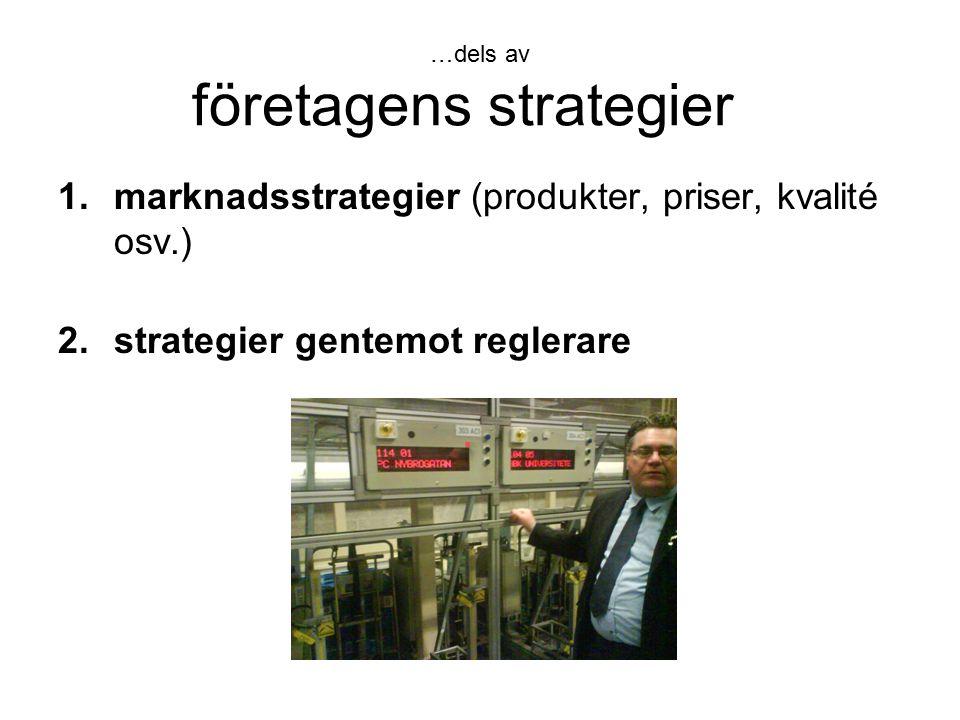 …dels av företagens strategier 1.marknadsstrategier (produkter, priser, kvalité osv.) 2.strategier gentemot reglerare