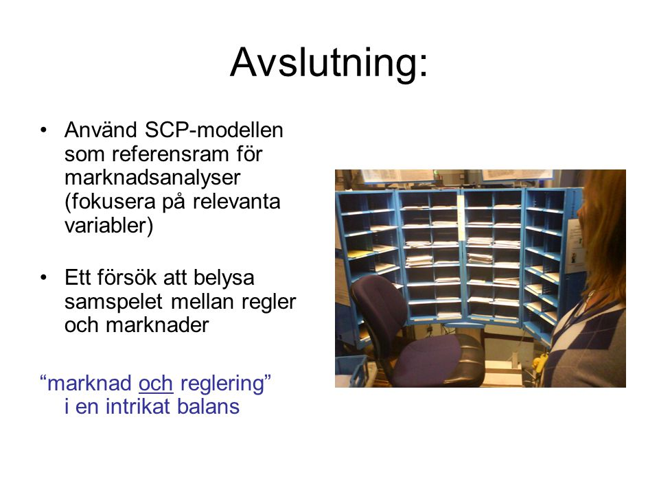 Avslutning: Använd SCP-modellen som referensram för marknadsanalyser (fokusera på relevanta variabler) Ett försök att belysa samspelet mellan regler och marknader marknad och reglering i en intrikat balans
