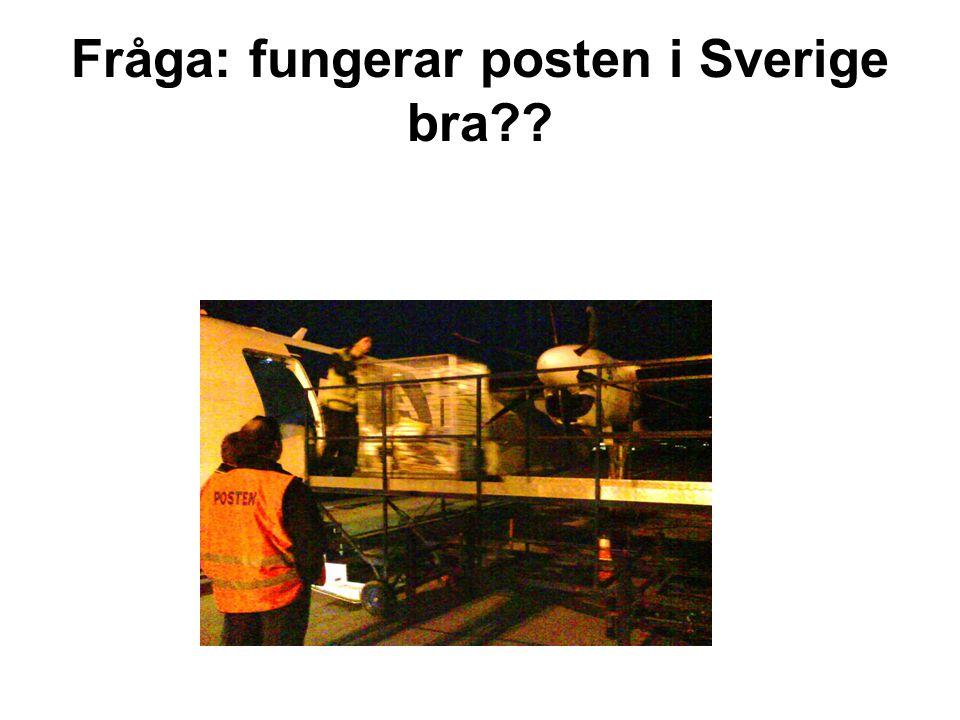 Fråga: fungerar posten i Sverige bra??