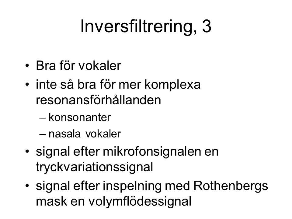 Inversfiltrering, 3 Bra för vokaler inte så bra för mer komplexa resonansförhållanden –konsonanter –nasala vokaler signal efter mikrofonsignalen en tr