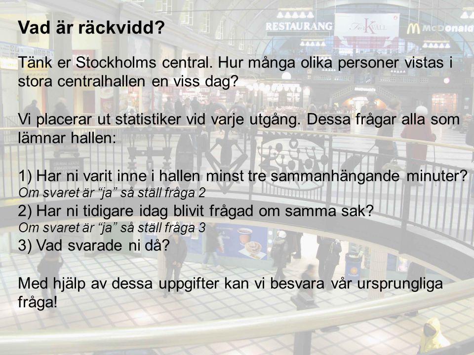 Vad är räckvidd? Tänk er Stockholms central. Hur många olika personer vistas i stora centralhallen en viss dag? Vi placerar ut statistiker vid varje u