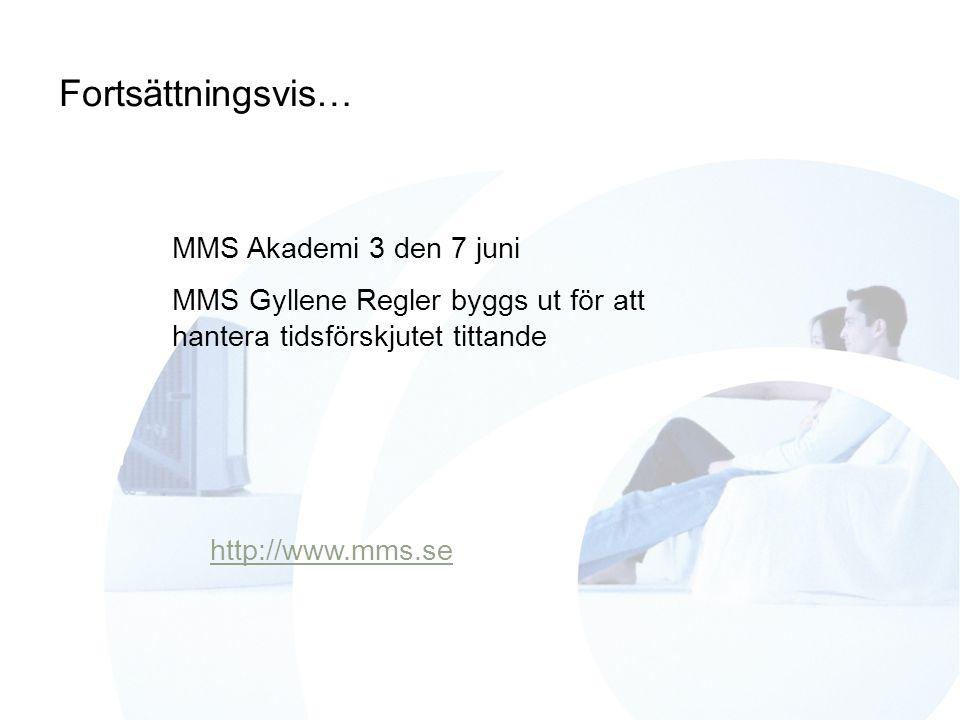 Fortsättningsvis… http://www.mms.se MMS Akademi 3 den 7 juni MMS Gyllene Regler byggs ut för att hantera tidsförskjutet tittande