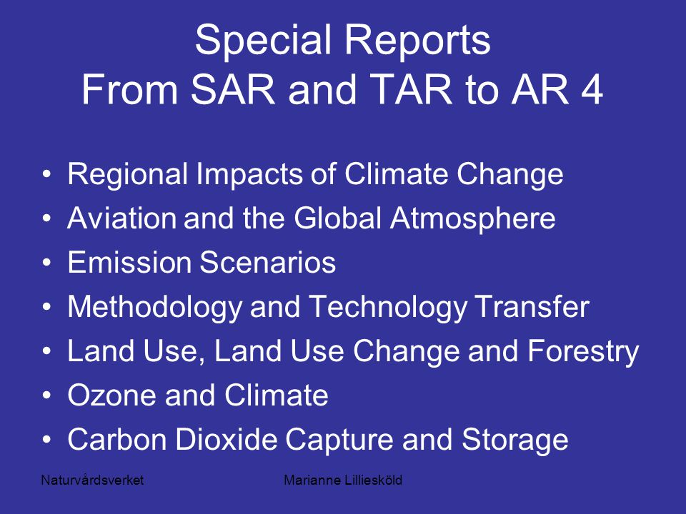 NaturvårdsverketMarianne Lilliesköld Special Reports From SAR and TAR to AR 4 Regional Impacts of Climate Change Aviation and the Global Atmosphere Em