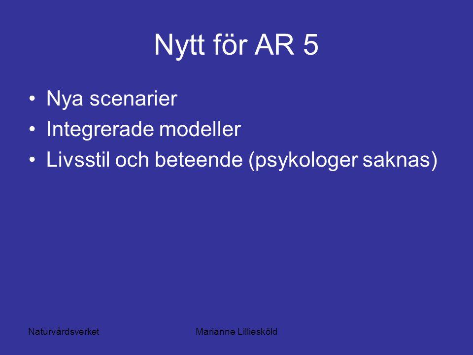 NaturvårdsverketMarianne Lilliesköld Nytt för AR 5 Nya scenarier Integrerade modeller Livsstil och beteende (psykologer saknas)