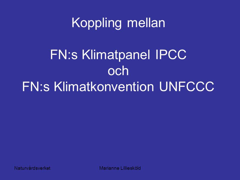 NaturvårdsverketMarianne Lilliesköld Koppling mellan FN:s Klimatpanel IPCC och FN:s Klimatkonvention UNFCCC