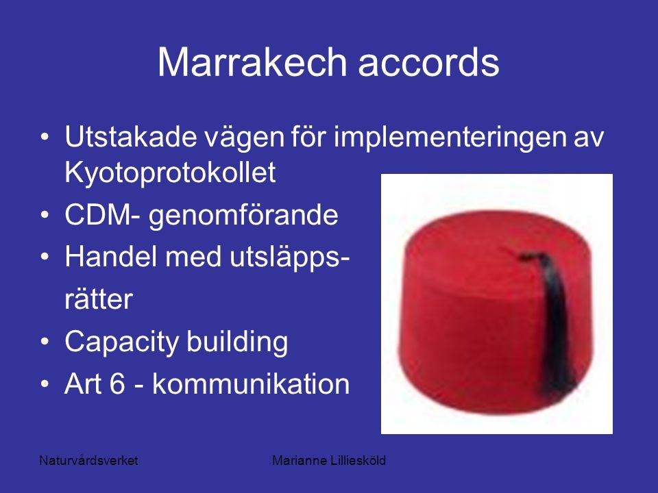 NaturvårdsverketMarianne Lilliesköld Marrakech accords Utstakade vägen för implementeringen av Kyotoprotokollet CDM- genomförande Handel med utsläpps- rätter Capacity building Art 6 - kommunikation