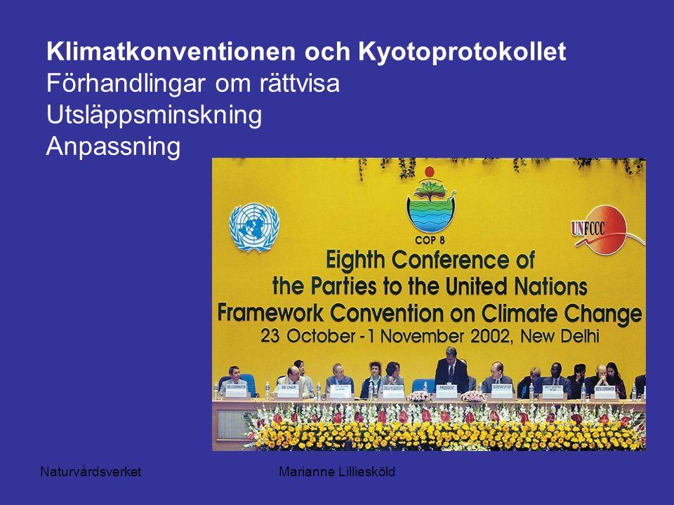 NaturvårdsverketMarianne Lilliesköld Klimatkonventionen och Kyotoprotokollet Förhandlingar om rättvisa Utsläppsminskning Anpassning